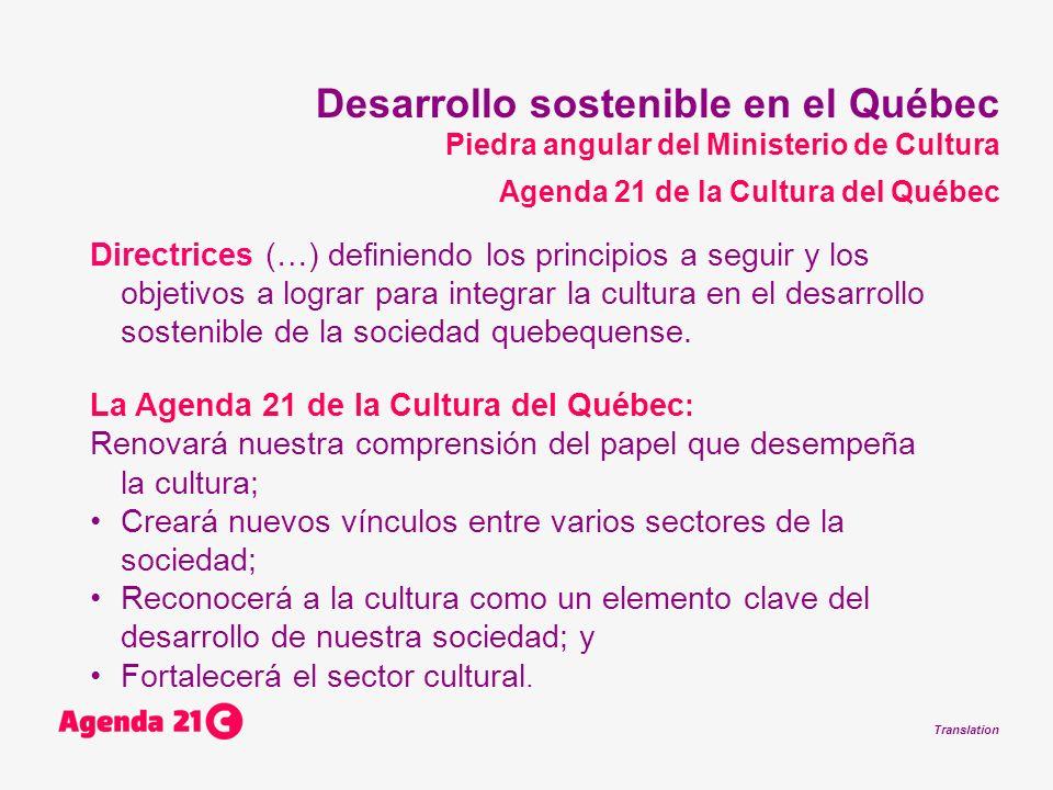 Translation Directrices (…) definiendo los principios a seguir y los objetivos a lograr para integrar la cultura en el desarrollo sostenible de la sociedad quebequense.