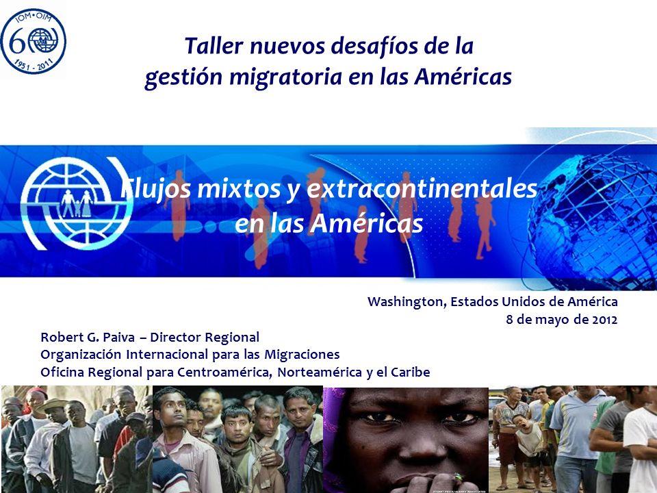 1 Taller nuevos desafíos de la gestión migratoria en las Américas Flujos mixtos y extracontinentales en las Américas Washington, Estados Unidos de Amé