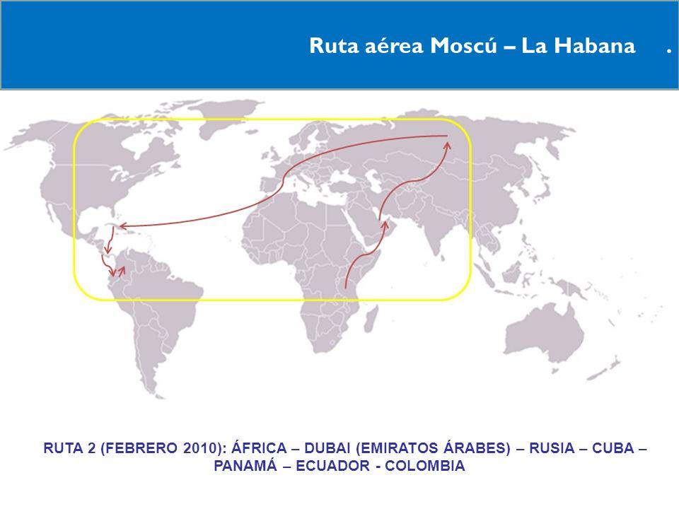 Ruta aérea Moscú – La Habana. RRUTA 2 (FEBRERO 2010): ÁFRICA – DUBAI (EMIRATOS ÁRABES) – RUSIA – CUBA – PANAMÁ – ECUADOR - COLOMBIA