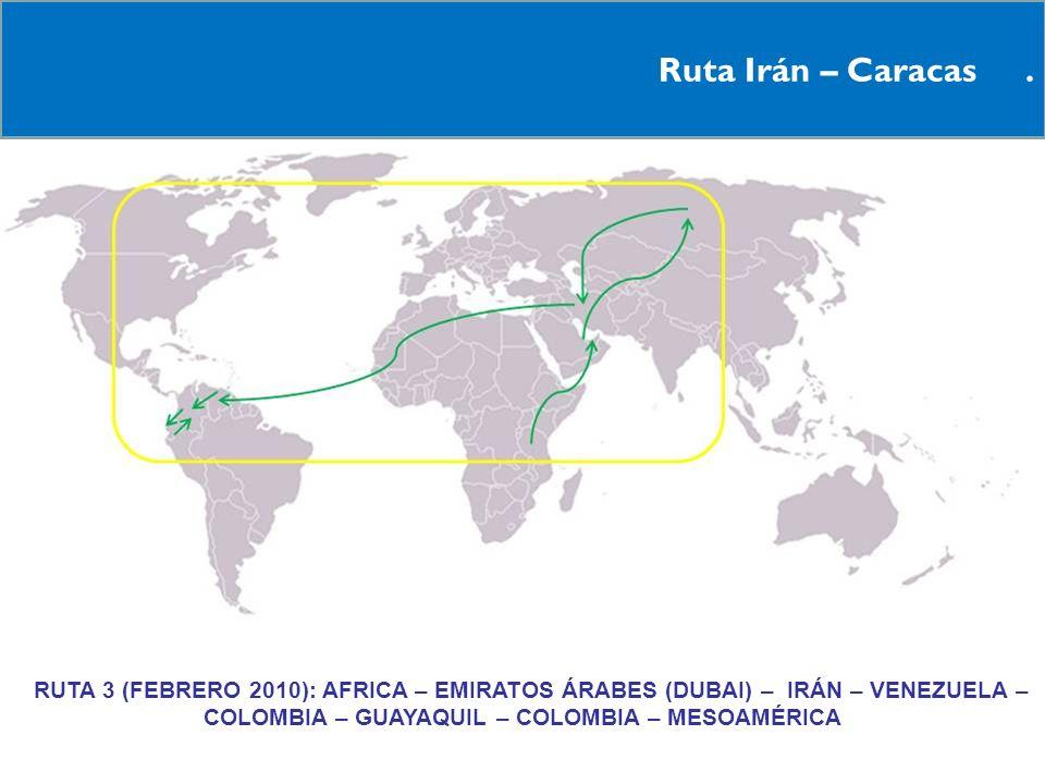 11 Ruta Irán – Caracas. RRUTA 3 (FEBRERO 2010): AFRICA – EMIRATOS ÁRABES (DUBAI) – IRÁN – VENEZUELA – COLOMBIA – GUAYAQUIL – COLOMBIA – MESOAMÉRICA