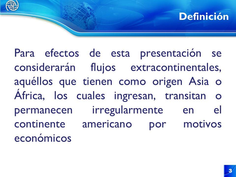 Tendencias de los flujos identificados según información cuantitativa La información que se presenta a continuación resulta de 2 investigaciones sobre flujos migratorios extracontinentales con la participación de OIM, así como de información presentada por gobiernos en diversas reuniones sobre el tema.
