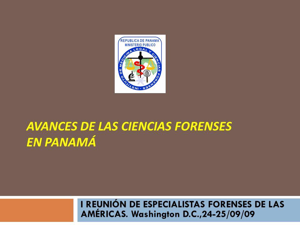 AVANCES DE LAS CIENCIAS FORENSES EN PANAMÁ I REUNIÓN DE ESPECIALISTAS FORENSES DE LAS AMÉRICAS. Washington D.C.,24-25/09/09