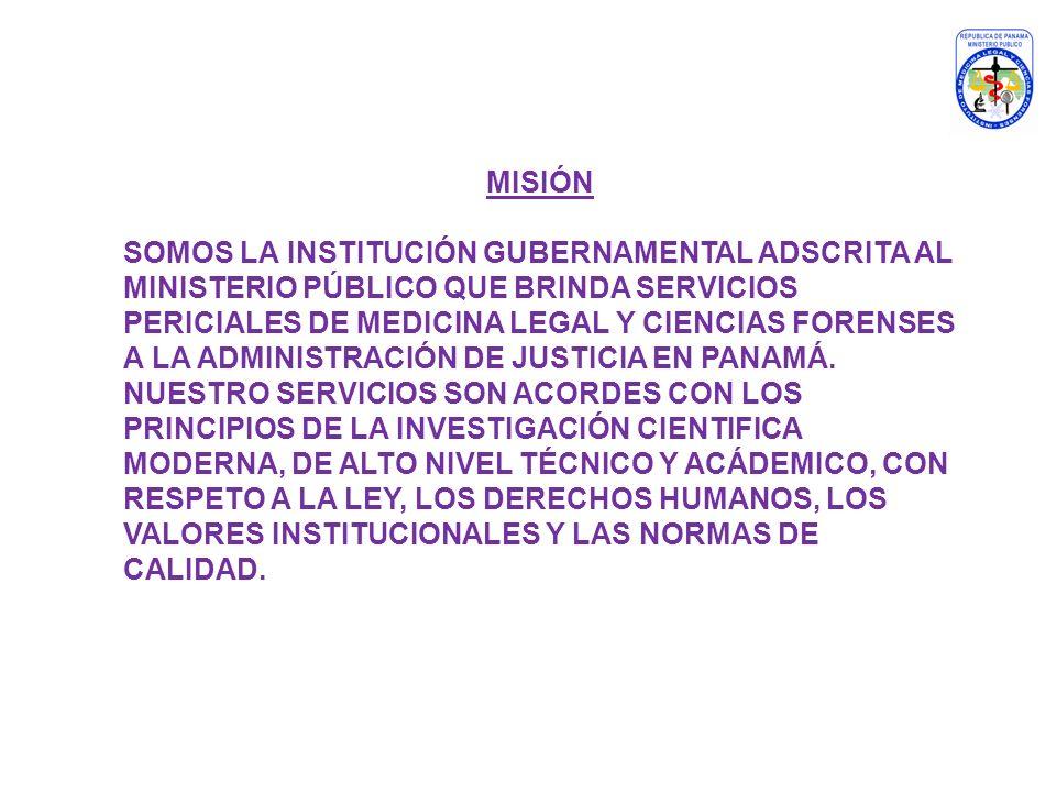MISIÓN SOMOS LA INSTITUCIÓN GUBERNAMENTAL ADSCRITA AL MINISTERIO PÚBLICO QUE BRINDA SERVICIOS PERICIALES DE MEDICINA LEGAL Y CIENCIAS FORENSES A LA AD