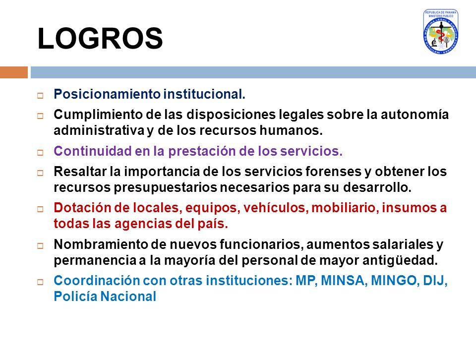 LOGROS Posicionamiento institucional. Cumplimiento de las disposiciones legales sobre la autonomía administrativa y de los recursos humanos. Continuid