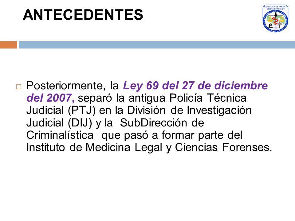 Posteriormente, la Ley 69 del 27 de diciembre del 2007, separó la antigua Policía Técnica Judicial (PTJ) en la División de Investigación Judicial (DIJ