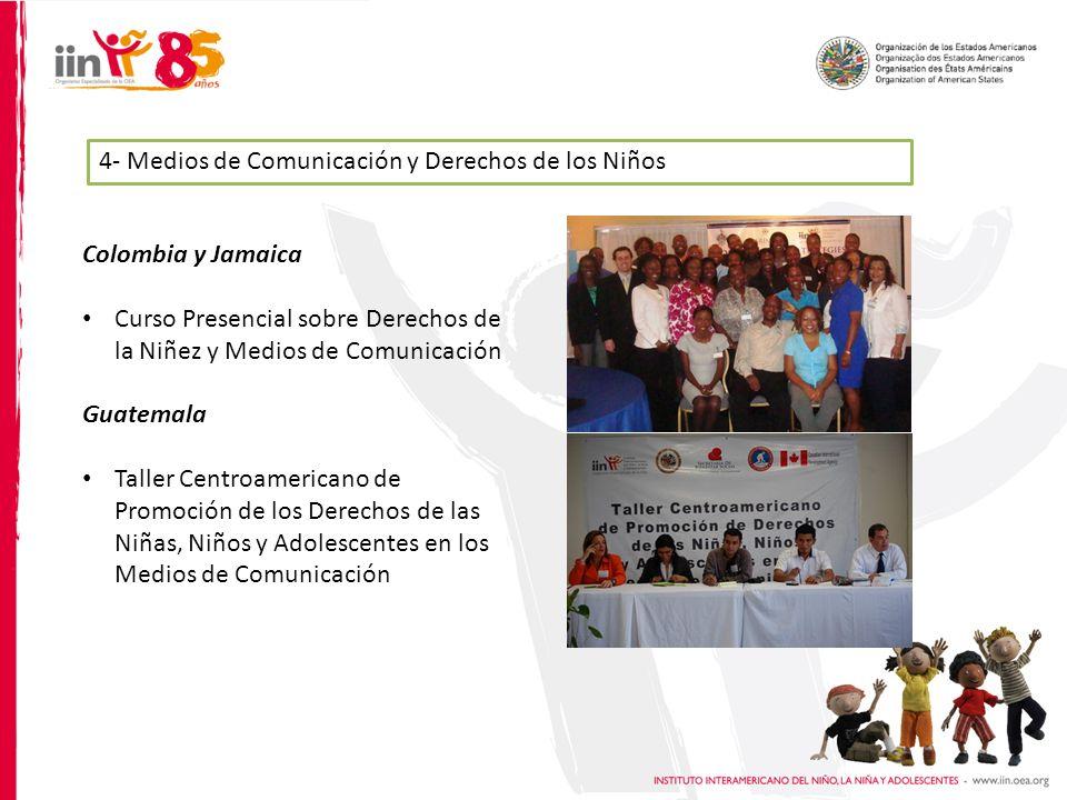 4- Medios de Comunicación y Derechos de los Niños Colombia y Jamaica Curso Presencial sobre Derechos de la Niñez y Medios de Comunicación Guatemala Taller Centroamericano de Promoción de los Derechos de las Niñas, Niños y Adolescentes en los Medios de Comunicación