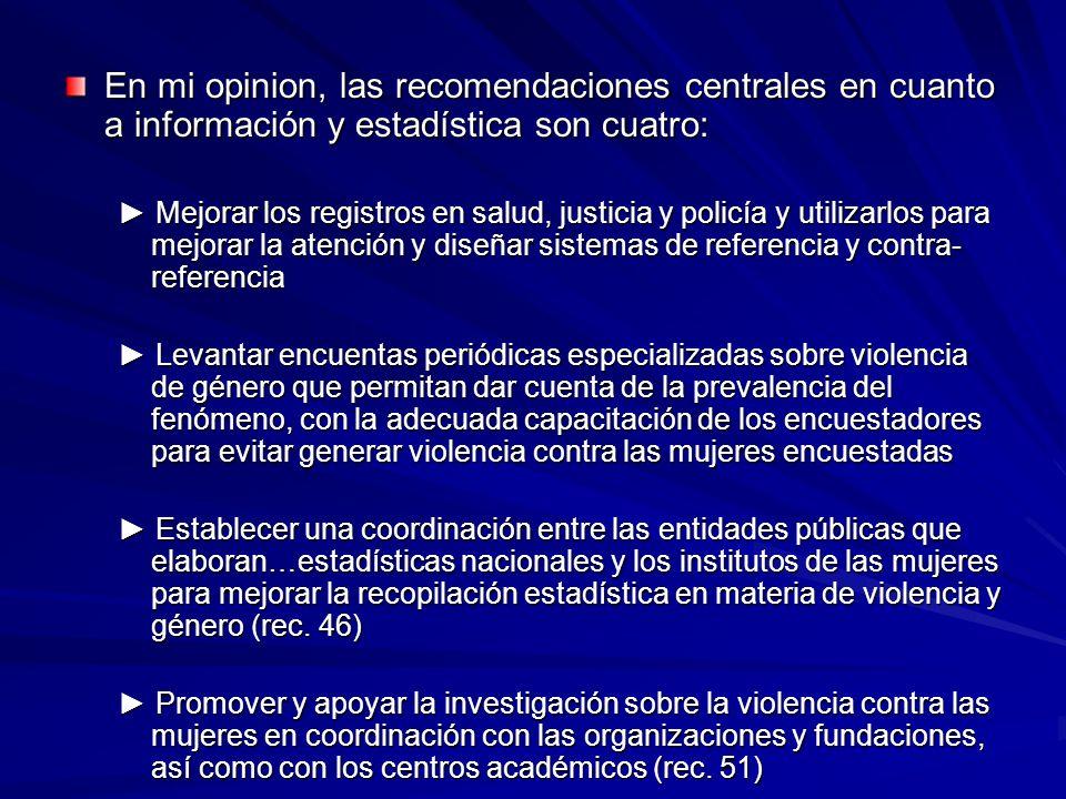 En mi opinion, las recomendaciones centrales en cuanto a información y estadística son cuatro: Mejorar los registros en salud, justicia y policía y ut