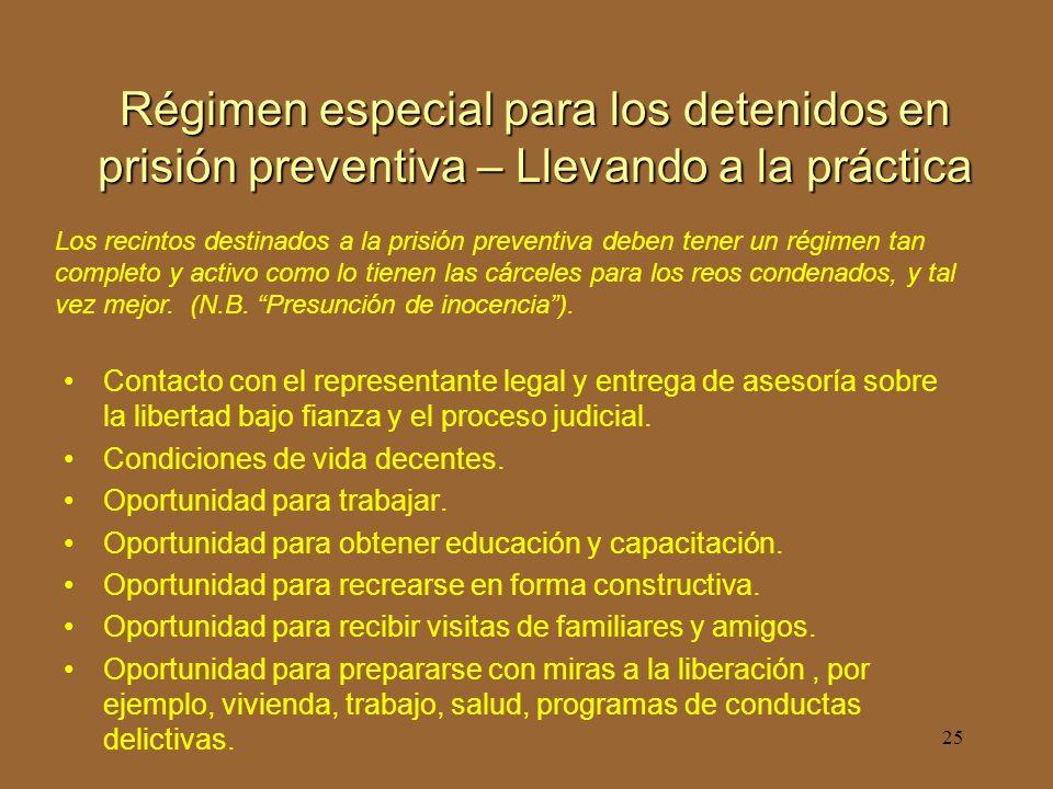 25 Régimen especial para los detenidos en prisión preventiva – Llevando a la práctica Contacto con el representante legal y entrega de asesoría sobre la libertad bajo fianza y el proceso judicial.