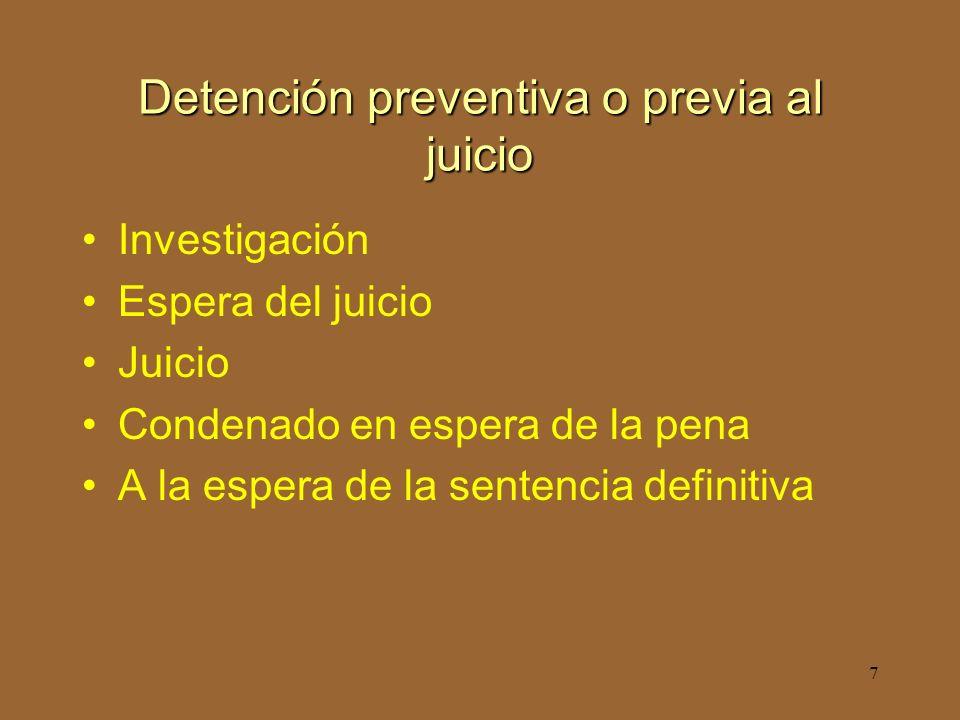 7 Detención preventiva o previa al juicio Investigación Espera del juicio Juicio Condenado en espera de la pena A la espera de la sentencia definitiva