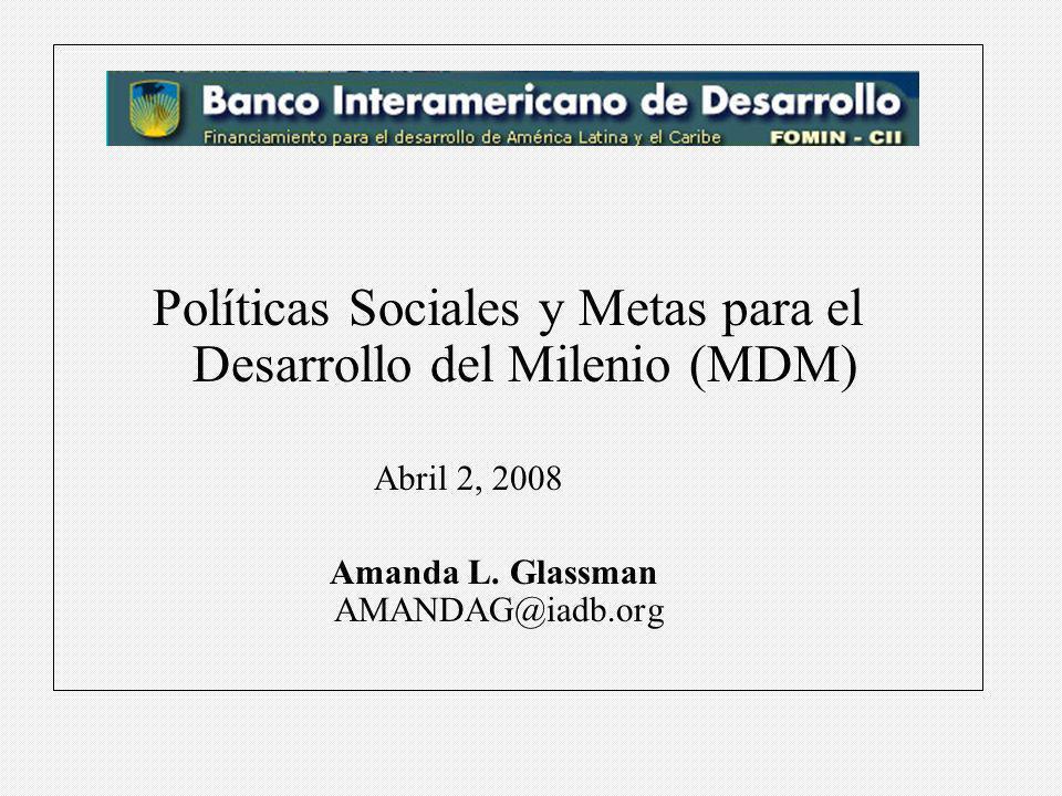 Políticas Sociales y Metas para el Desarrollo del Milenio (MDM) Abril 2, 2008 Amanda L.