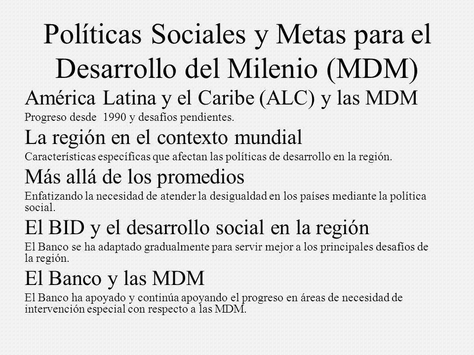 Políticas Sociales y Metas para el Desarrollo del Milenio (MDM) América Latina y el Caribe (ALC) y las MDM Progreso desde 1990 y desafíos pendientes.