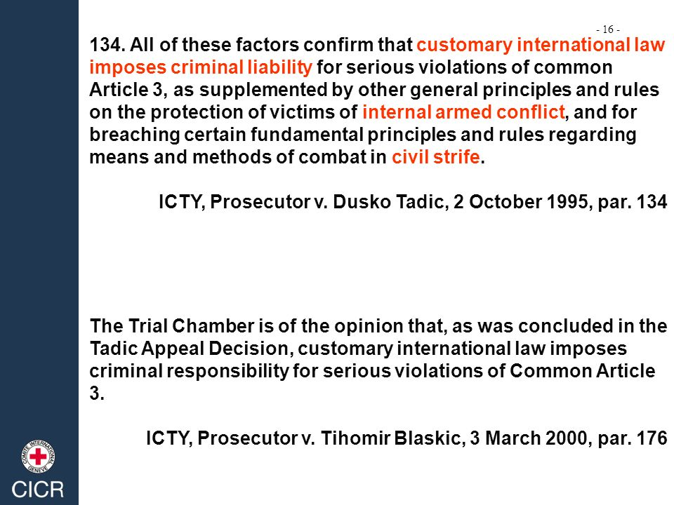 134. All of these factors confirm that customary international law imposes criminal liability for serious violations of common Article 3, as supplemen