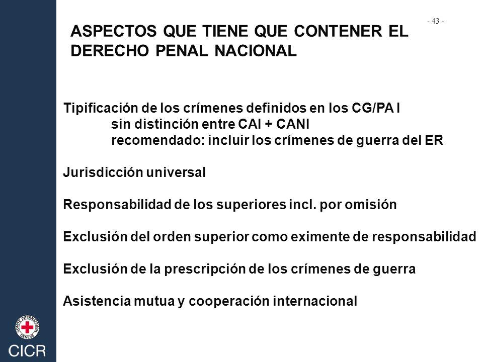 ASPECTOS QUE TIENE QUE CONTENER EL DERECHO PENAL NACIONAL Tipificación de los crímenes definidos en los CG/PA I sin distinción entre CAI + CANI recome