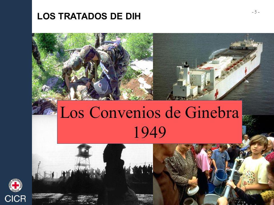 LOS TRATADOS DE DIH Los Convenios de Ginebra 1949 - 5 -
