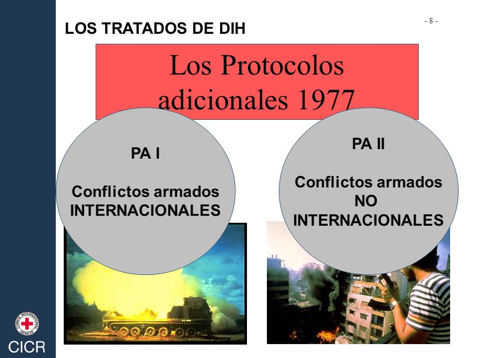 LOS TRATADOS DE DIH Los Protocolos adicionales 1977 PA I Conflictos armados INTERNACIONALES PA II Conflictos armados NO INTERNACIONALES - 8 -
