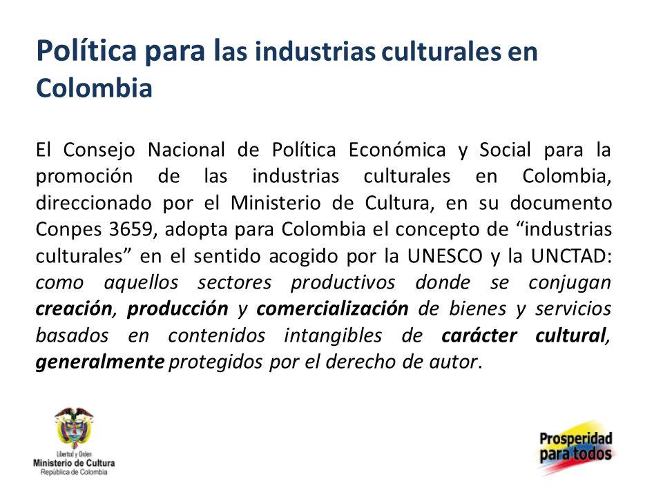 Política para l as industrias culturales en Colombia El Consejo Nacional de Política Económica y Social para la promoción de las industrias culturales