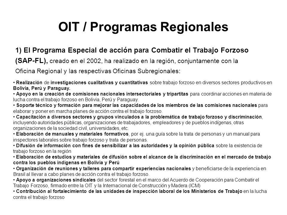 OIT / Programas Regionales 1) El Programa Especial de acción para Combatir el Trabajo Forzoso (SAP-FL), creado en el 2002, ha realizado en la región,