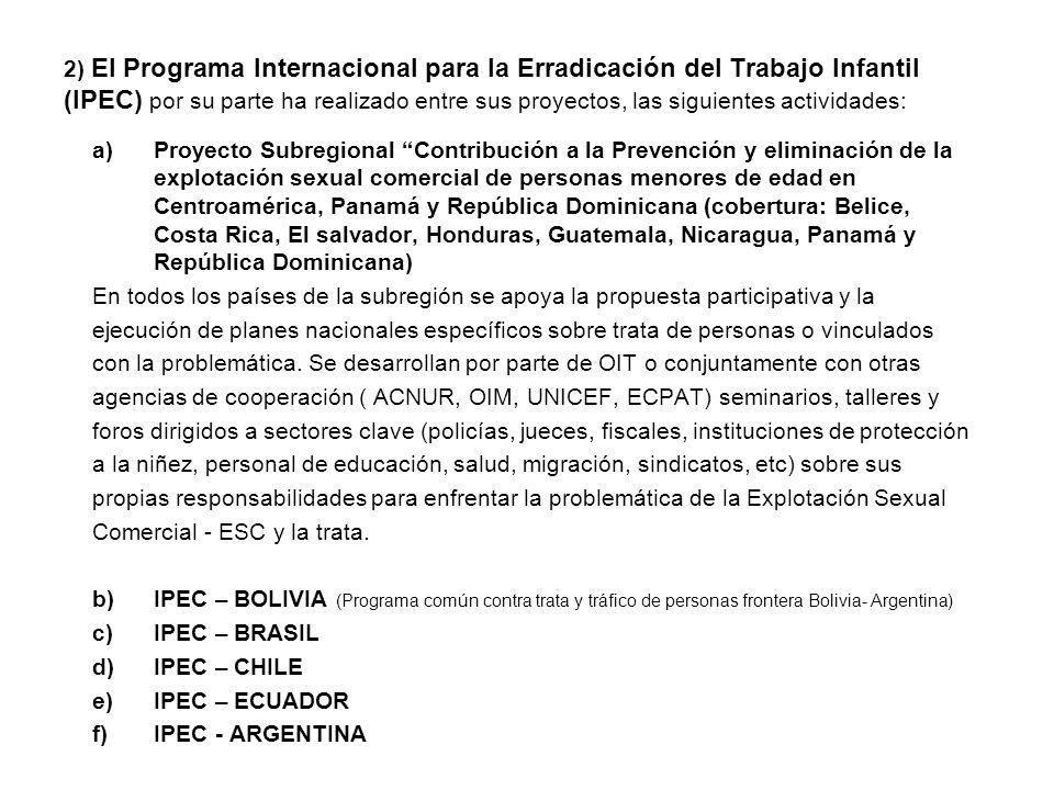 2) El Programa Internacional para la Erradicación del Trabajo Infantil (IPEC) por su parte ha realizado entre sus proyectos, las siguientes actividade