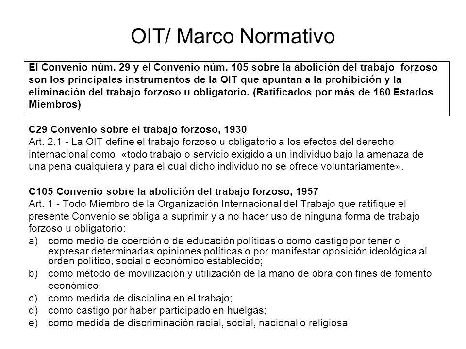 OIT/ Marco Normativo El Convenio núm. 29 y el Convenio núm. 105 sobre la abolición del trabajo forzoso son los principales instrumentos de la OIT que