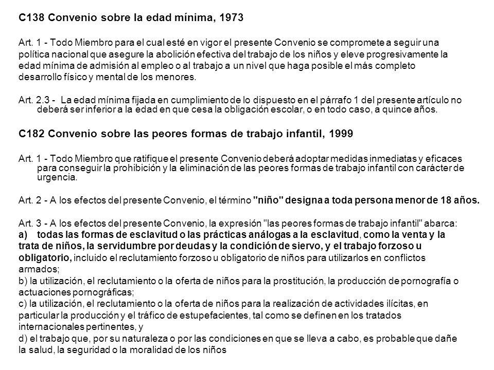 C138 Convenio sobre la edad mínima, 1973 Art. 1 - Todo Miembro para el cual esté en vigor el presente Convenio se compromete a seguir una política nac