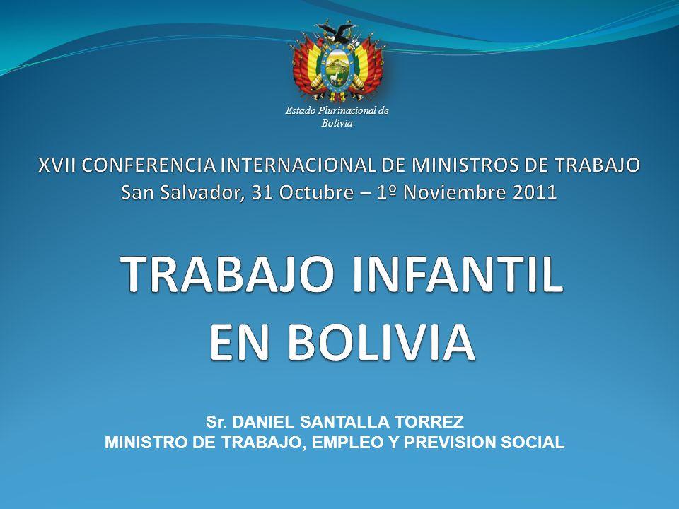 Estado Plurinacional de Bolivia Sr. DANIEL SANTALLA TORREZ MINISTRO DE TRABAJO, EMPLEO Y PREVISION SOCIAL