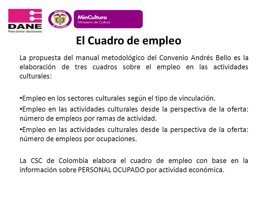La propuesta del manual metodológico del Convenio Andrés Bello es la elaboración de tres cuadros sobre el empleo en las actividades culturales: Empleo