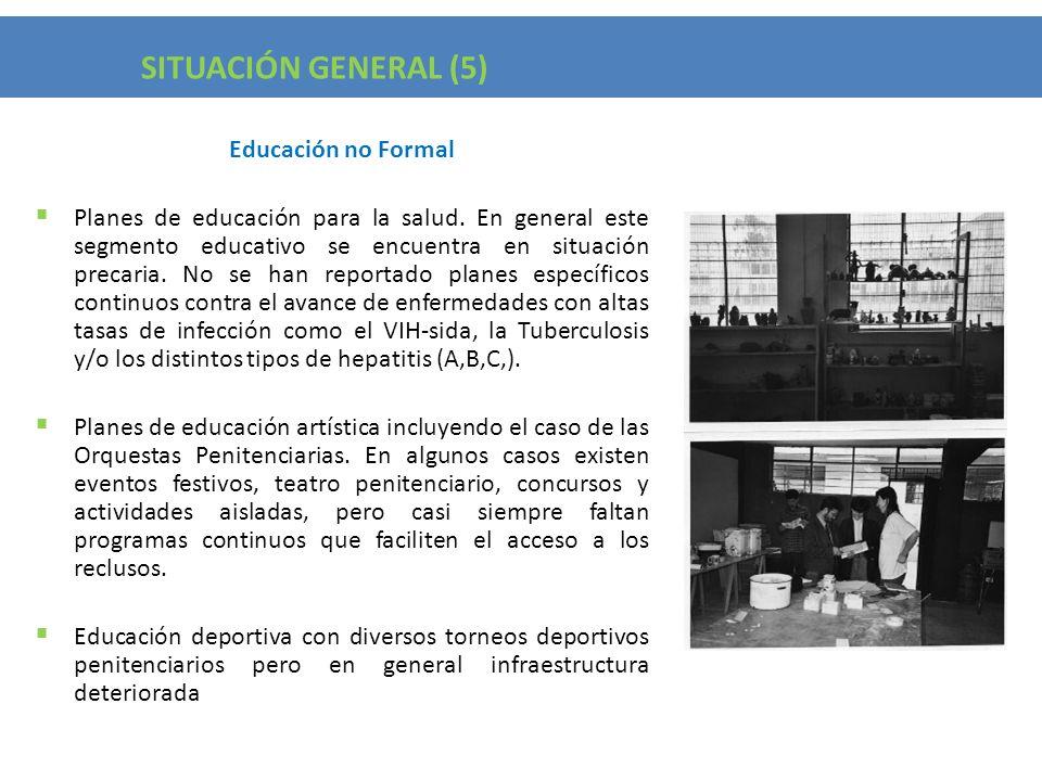 Situación General (5) Educación no Formal Planes de educación para la salud. En general este segmento educativo se encuentra en situación precaria. No
