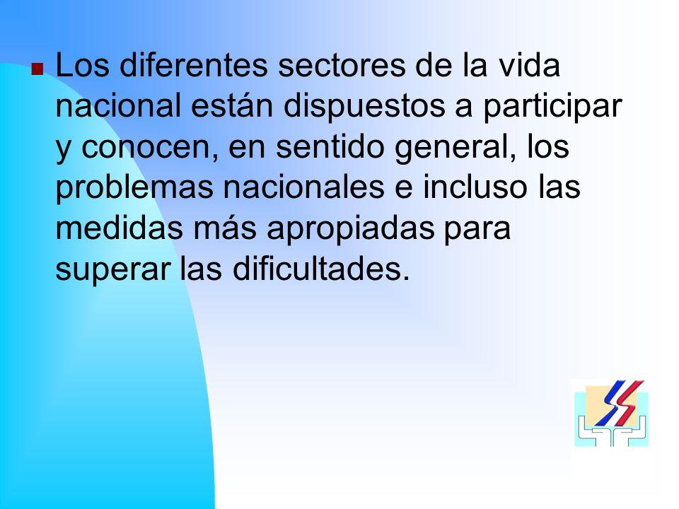 Los diferentes sectores de la vida nacional están dispuestos a participar y conocen, en sentido general, los problemas nacionales e incluso las medidas más apropiadas para superar las dificultades.
