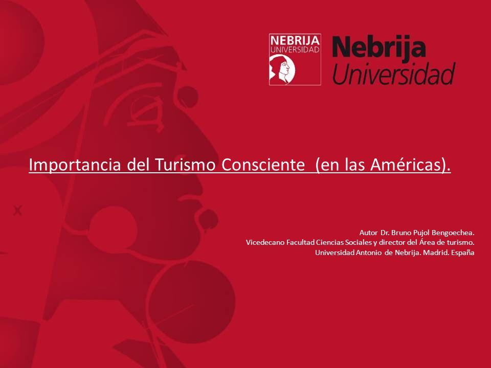 Importancia del Turismo Consciente (en las Américas). Autor Dr. Bruno Pujol Bengoechea. Vicedecano Facultad Ciencias Sociales y director del Área de t