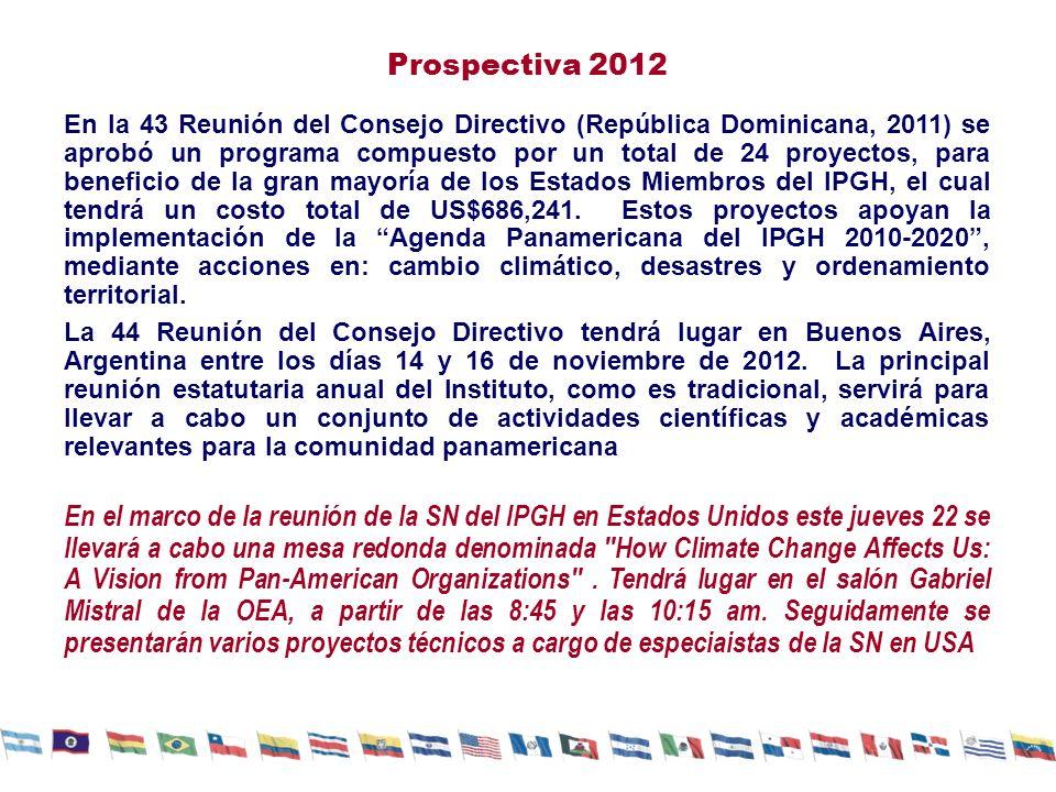 Prospectiva 2012 En la 43 Reunión del Consejo Directivo (República Dominicana, 2011) se aprobó un programa compuesto por un total de 24 proyectos, para beneficio de la gran mayoría de los Estados Miembros del IPGH, el cual tendrá un costo total de US$686,241.