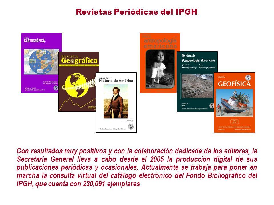 Revistas Periódicas del IPGH Con resultados muy positivos y con la colaboración dedicada de los editores, la Secretaría General lleva a cabo desde el 2005 la producción digital de sus publicaciones periódicas y ocasionales.