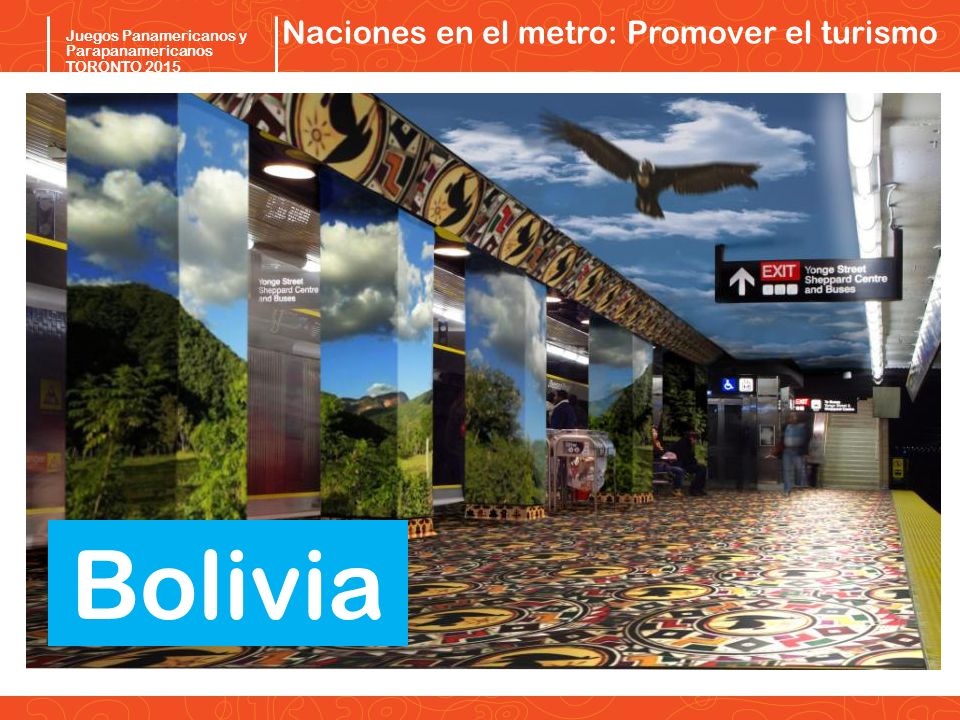 Pan/Parapan Am Toronto 2015 Juegos Panamericanos y Parapanamericanos TORONTO 2015 Bolivia Naciones en el metro: Promover el turismo