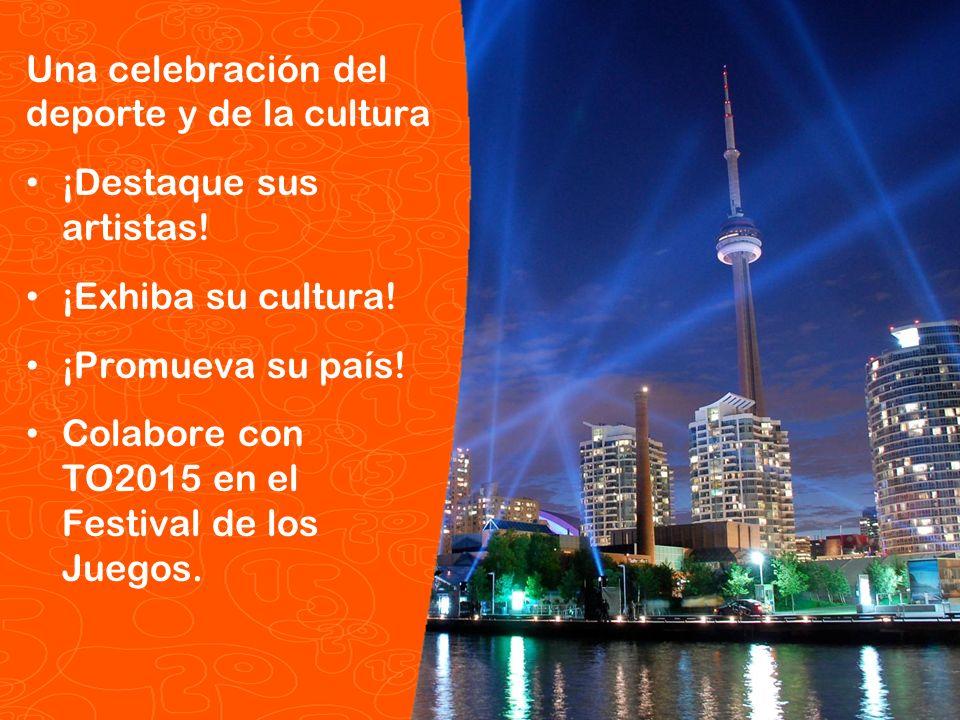 Pan/Parapan Am Toronto 2015 Juegos Panamericanos y Parapanamericanos TORONTO 2015 Una celebración del deporte y de la cultura ¡Destaque sus artistas!