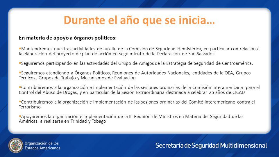 Durante el año que se inicia… En materia de apoyo a órganos políticos: Mantendremos nuestras actividades de auxilio de la Comisión de Seguridad Hemisférica, en particular con relación a la elaboración del proyecto de plan de acción en seguimiento de la Declaración de San Salvador.