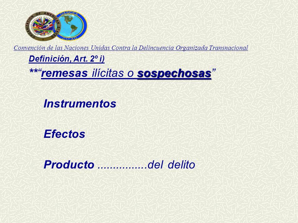 Convención de las Naciones Unidas Contra la Delincuencia Organizada Transnacional Definición, Art. 2º i) sospechosas **remesas ilícitas o sospechosas