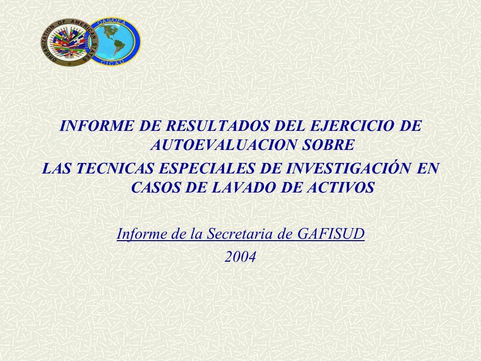 INFORME DE RESULTADOS DEL EJERCICIO DE AUTOEVALUACION SOBRE LAS TECNICAS ESPECIALES DE INVESTIGACIÓN EN CASOS DE LAVADO DE ACTIVOS Informe de la Secre