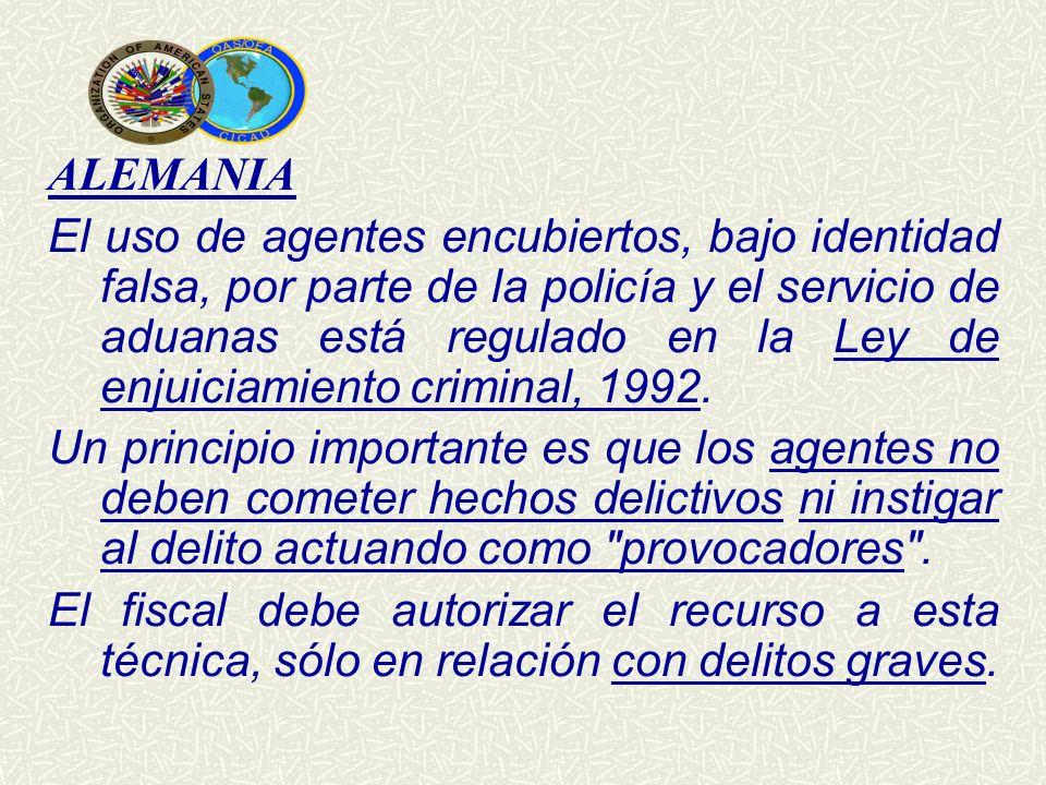 ALEMANIA El uso de agentes encubiertos, bajo identidad falsa, por parte de la policía y el servicio de aduanas está regulado en la Ley de enjuiciamien