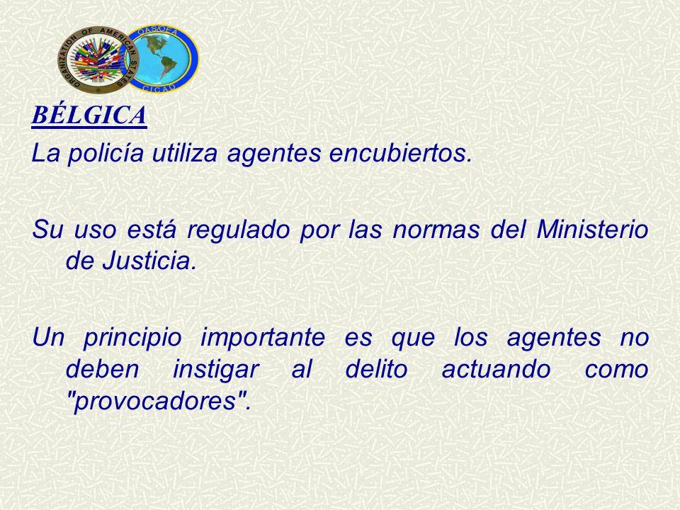 BÉLGICA La policía utiliza agentes encubiertos. Su uso está regulado por las normas del Ministerio de Justicia. Un principio importante es que los age