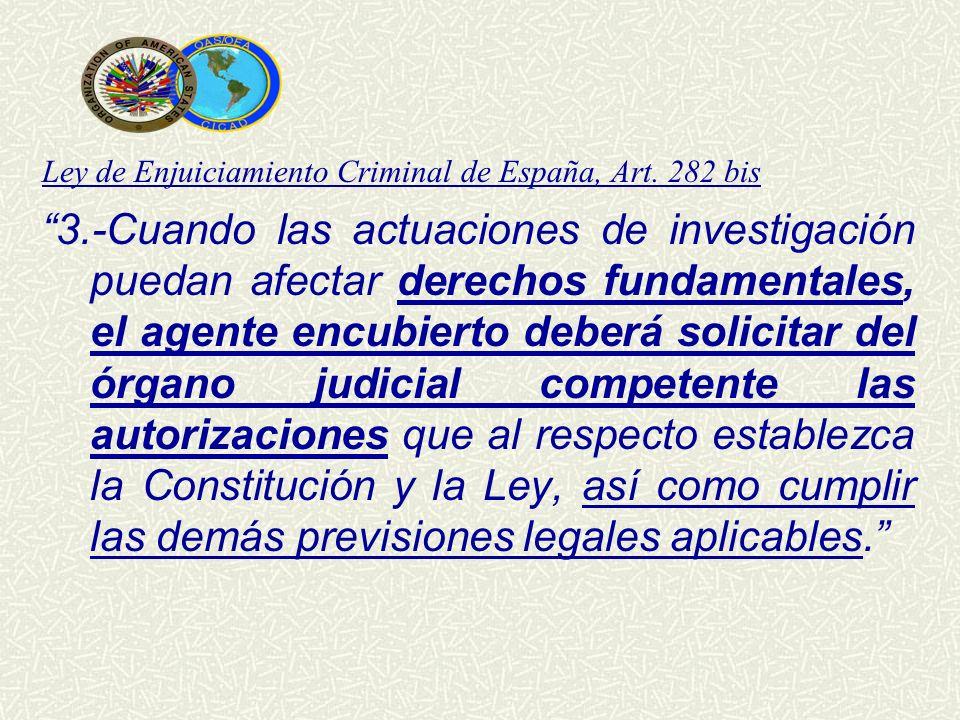 Ley de Enjuiciamiento Criminal de España, Art. 282 bis 3.-Cuando las actuaciones de investigación puedan afectar derechos fundamentales, el agente enc