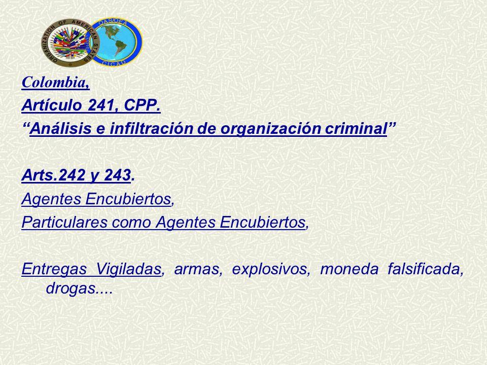 Colombia, Artículo 241, CPP. Análisis e infiltración de organización criminal Arts.242 y 243. Agentes Encubiertos, Particulares como Agentes Encubiert