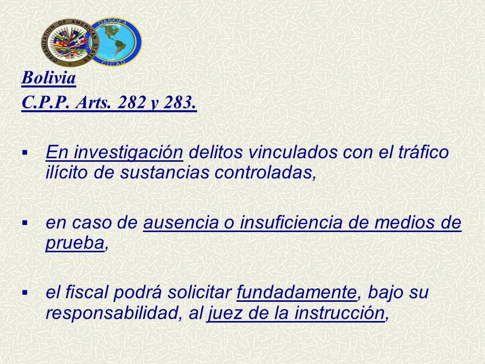 Bolivia C.P.P. Arts. 282 y 283. En investigación delitos vinculados con el tráfico ilícito de sustancias controladas, en caso de ausencia o insuficien