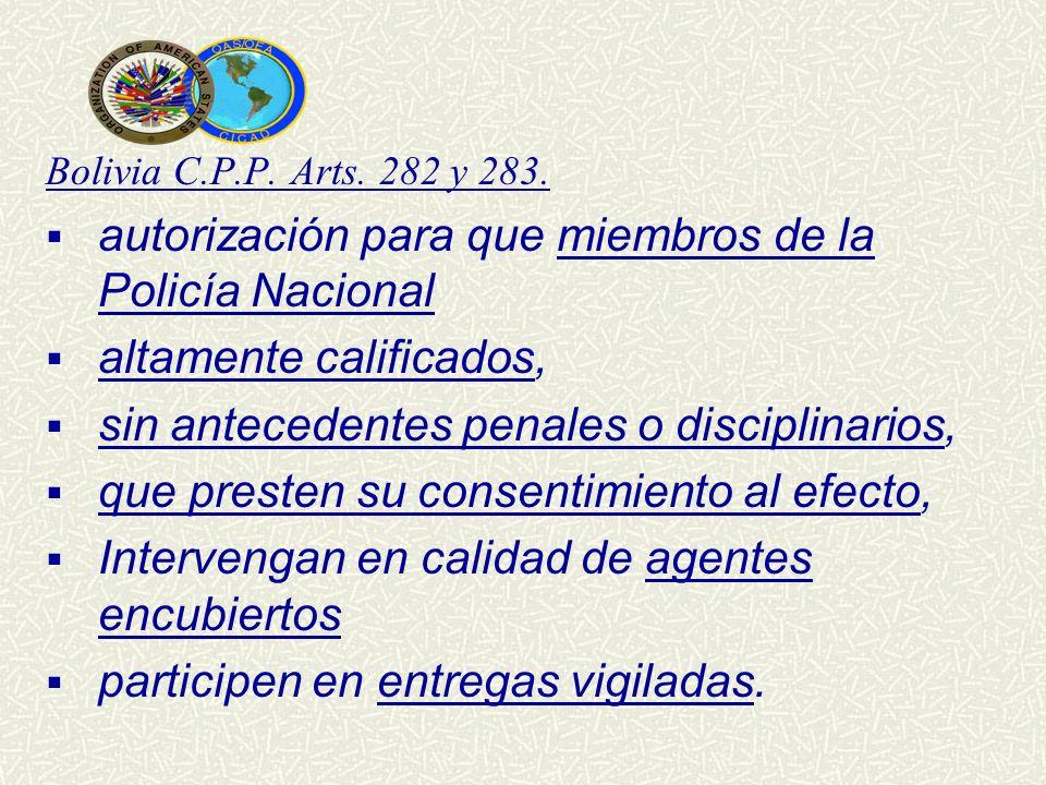 Bolivia C.P.P. Arts. 282 y 283. autorización para que miembros de la Policía Nacional altamente calificados, sin antecedentes penales o disciplinarios
