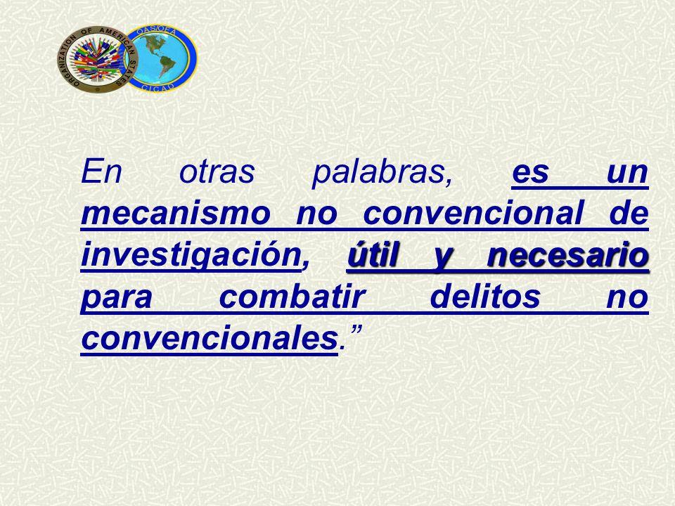 útil y necesario En otras palabras, es un mecanismo no convencional de investigación, útil y necesario para combatir delitos no convencionales.