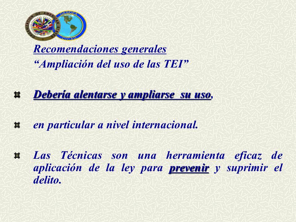 Recomendaciones generales Ampliación del uso de las TEI Debería alentarse y ampliarse su uso Debería alentarse y ampliarse su uso, en particular a niv