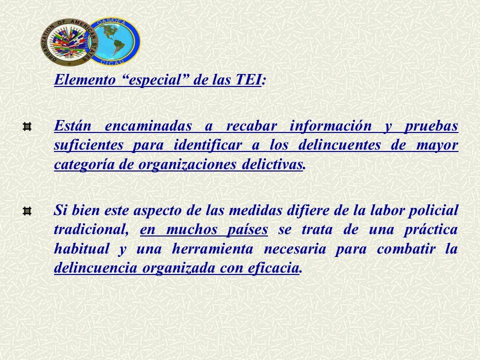 Elemento especial de las TEI: Están encaminadas a recabar información y pruebas suficientes para identificar a los delincuentes de mayor categoría de