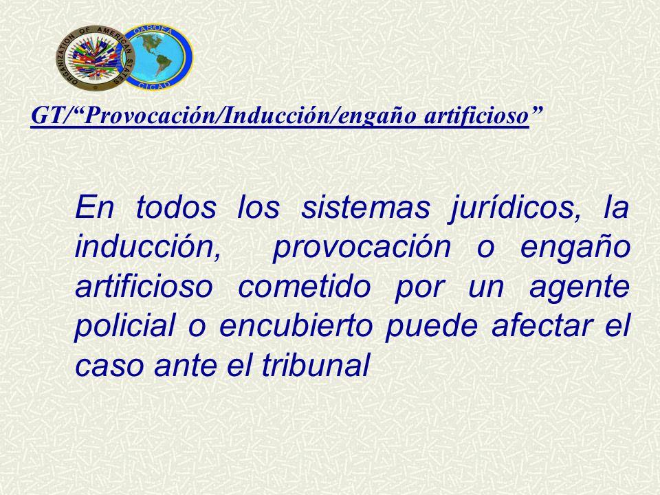 GT/Provocación/Inducción/engaño artificioso En todos los sistemas jurídicos, la inducción, provocación o engaño artificioso cometido por un agente pol