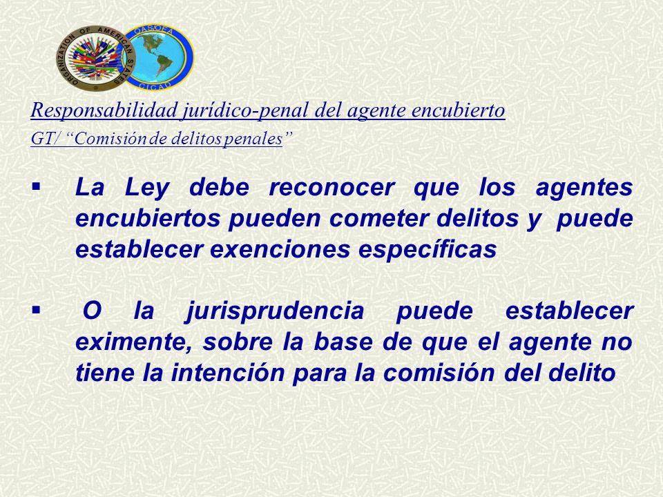 Responsabilidad jurídico-penal del agente encubierto GT/ Comisión de delitos penales La Ley debe reconocer que los agentes encubiertos pueden cometer