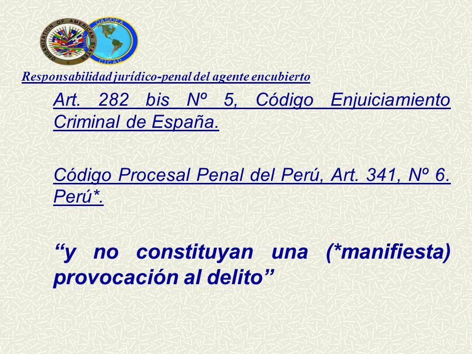Responsabilidad jurídico-penal del agente encubierto Art. 282 bis Nº 5, Código Enjuiciamiento Criminal de España. Código Procesal Penal del Perú, Art.