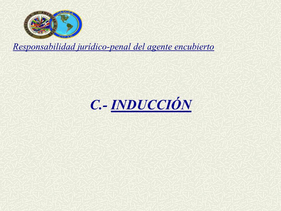 Responsabilidad jurídico-penal del agente encubierto C.- INDUCCIÓN