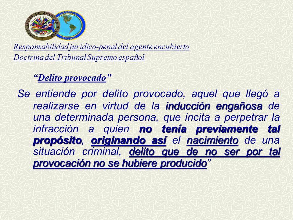 Responsabilidad jurídico-penal del agente encubierto Doctrina del Tribunal Supremo español Delito provocado inducción engañosa no tenía previamente ta